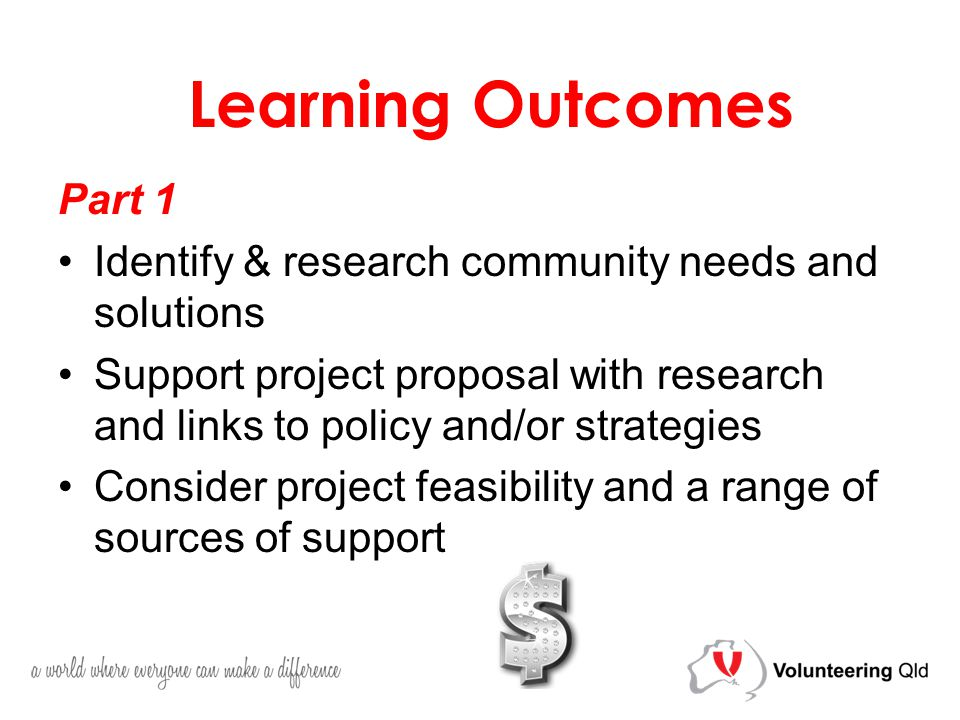 Part 1 Identify & research community needs and solutions Support project proposal with research and links to policy and/or strategies Consider project feasibility and a range of sources of support Learning Outcomes