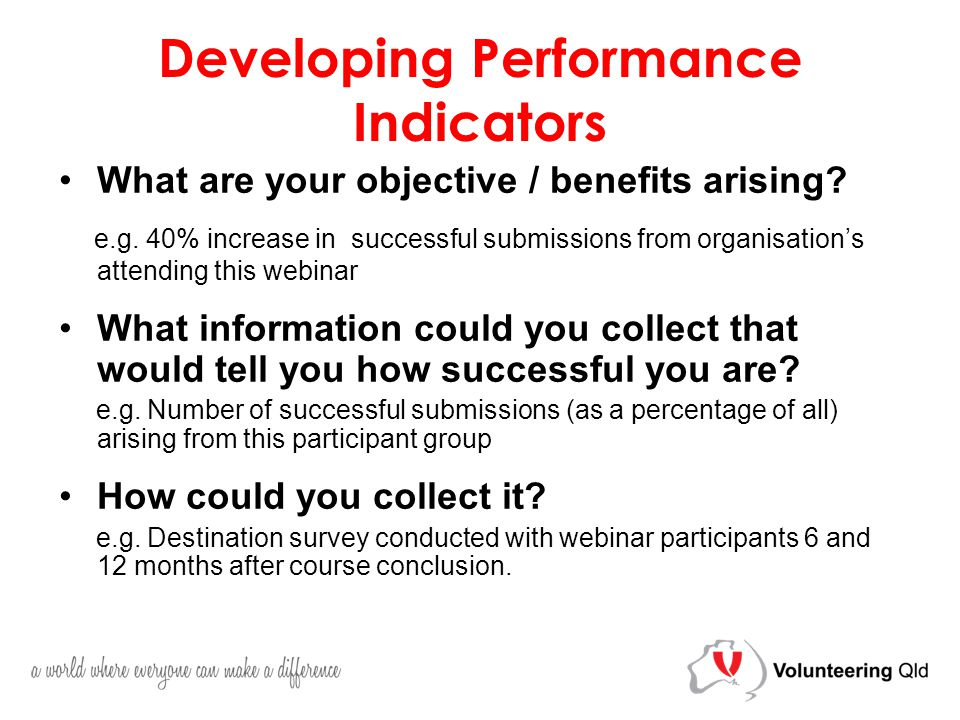Developing Performance Indicators What are your objective / benefits arising.