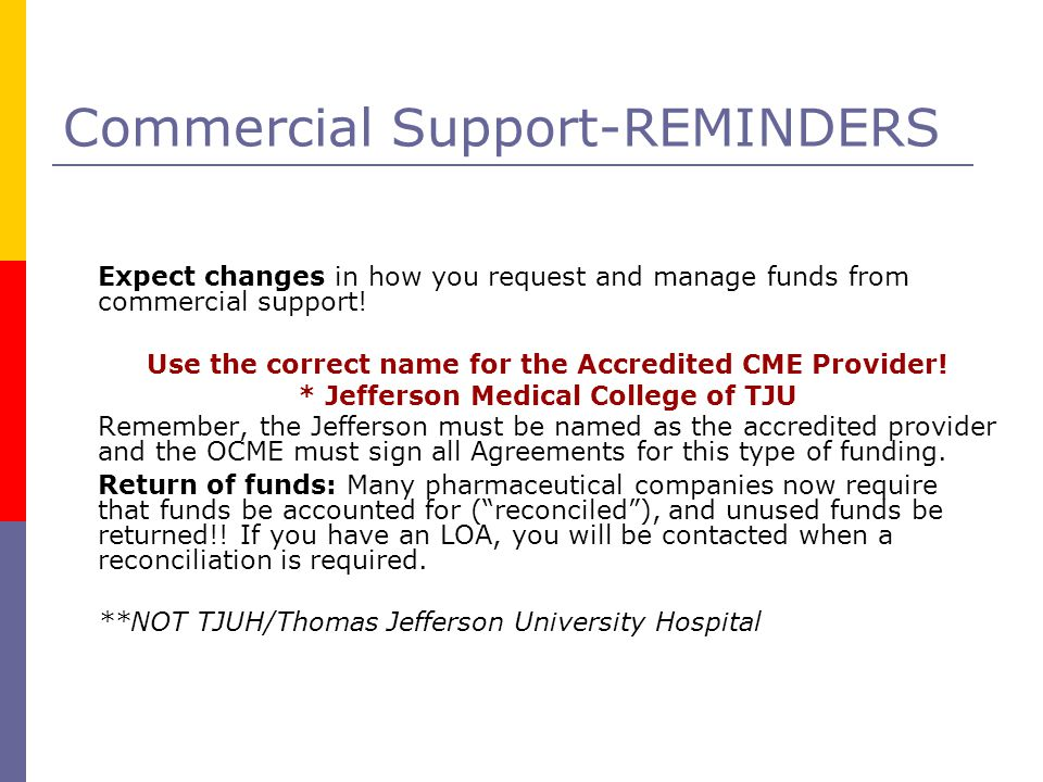 Commercial Support-REMINDERS Expect changes in how you request and manage funds from commercial support.