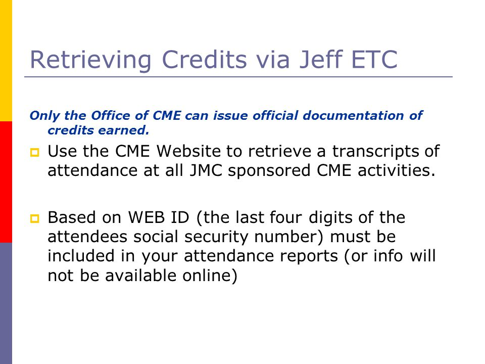 Retrieving Credits via Jeff ETC Only the Office of CME can issue official documentation of credits earned.