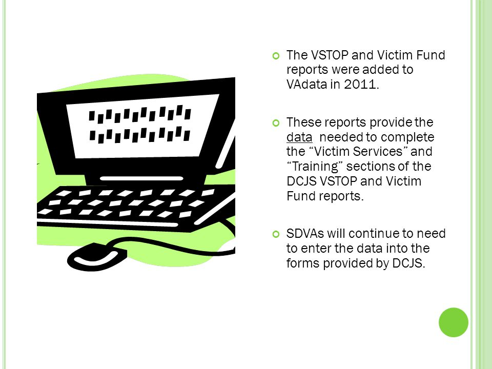 The VSTOP and Victim Fund reports were added to VAdata in 2011.