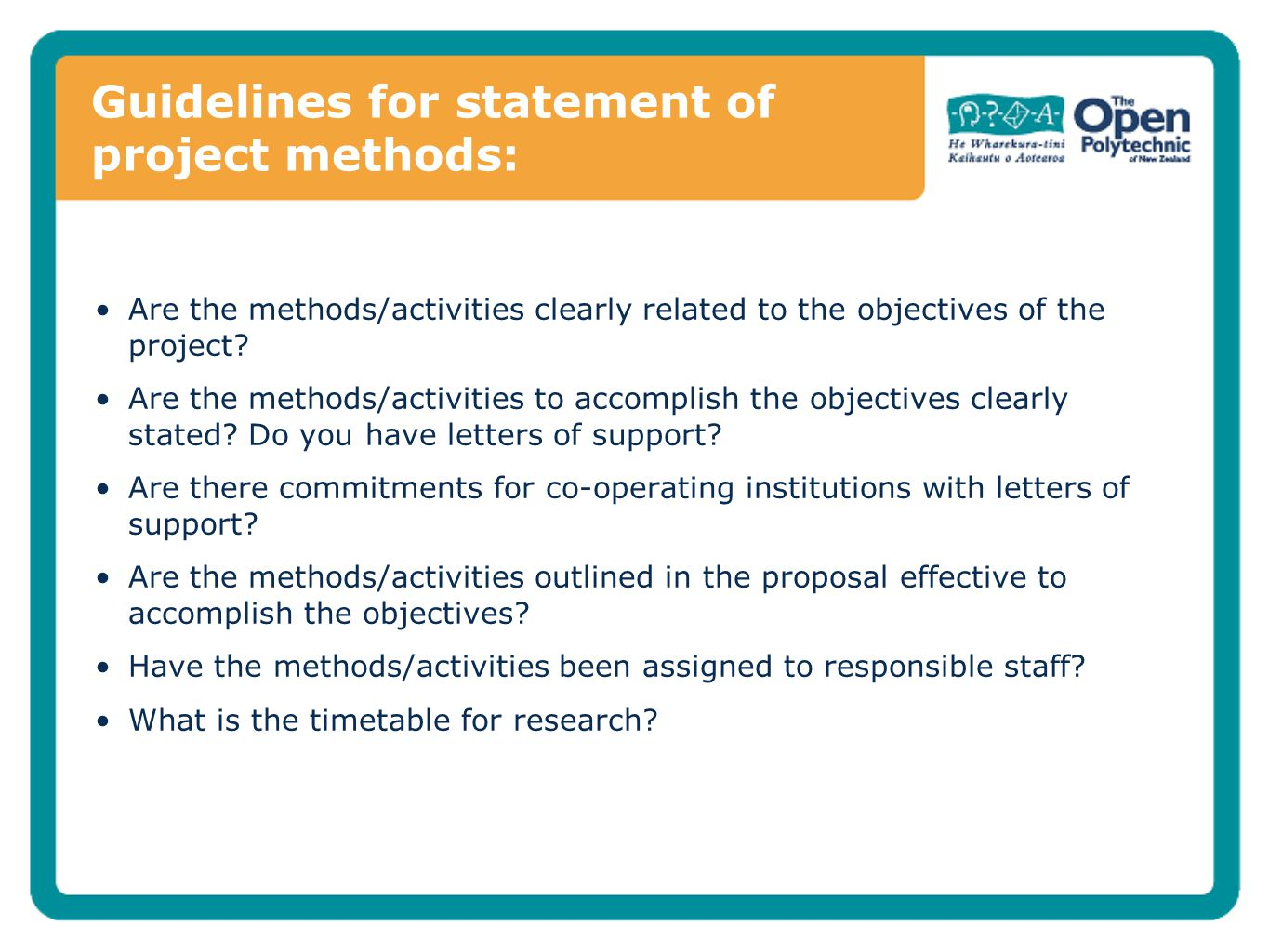 Guidelines for statement of project methods: Are the methods/activities clearly related to the objectives of the project? Are the methods/activities t