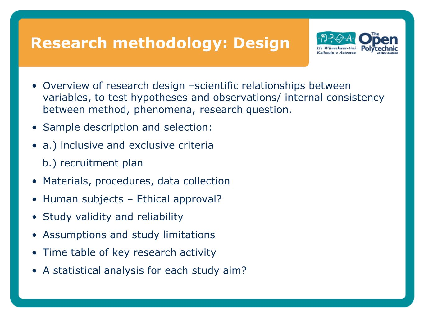 Research methodology: Design Overview of research design –scientific relationships between variables, to test hypotheses and observations/ internal co