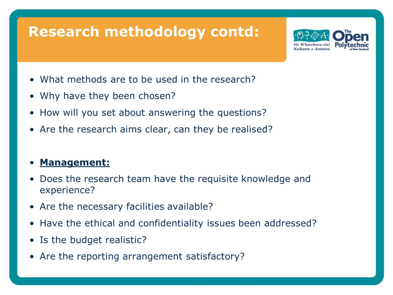 Research methodology contd: What methods are to be used in the research? Why have they been chosen? How will you set about answering the questions? Ar