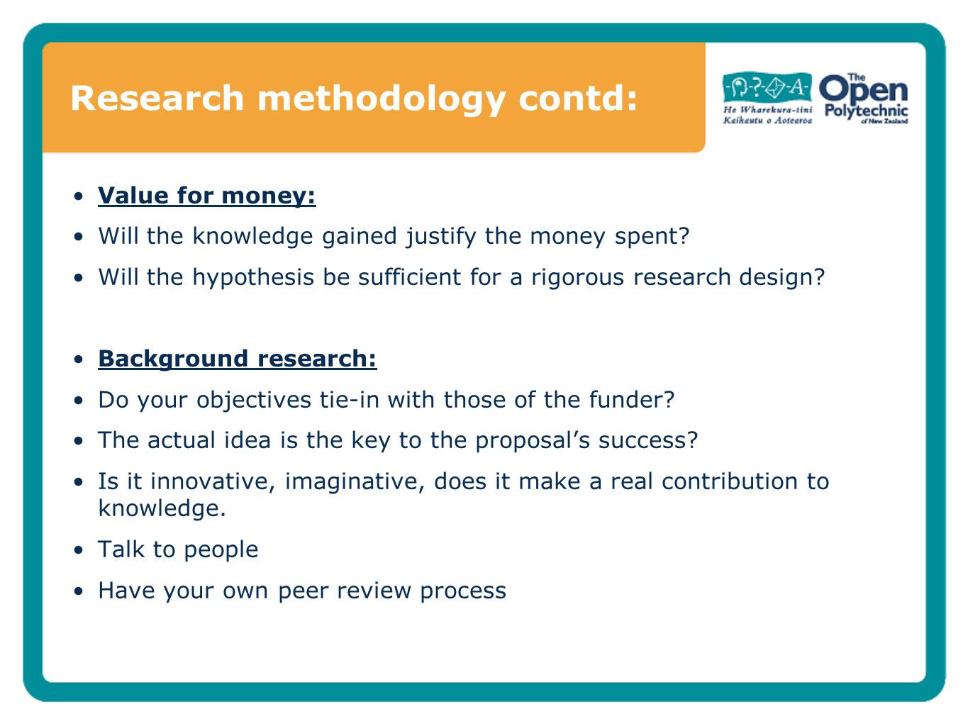 Research methodology contd: Value for money: Will the knowledge gained justify the money spent.