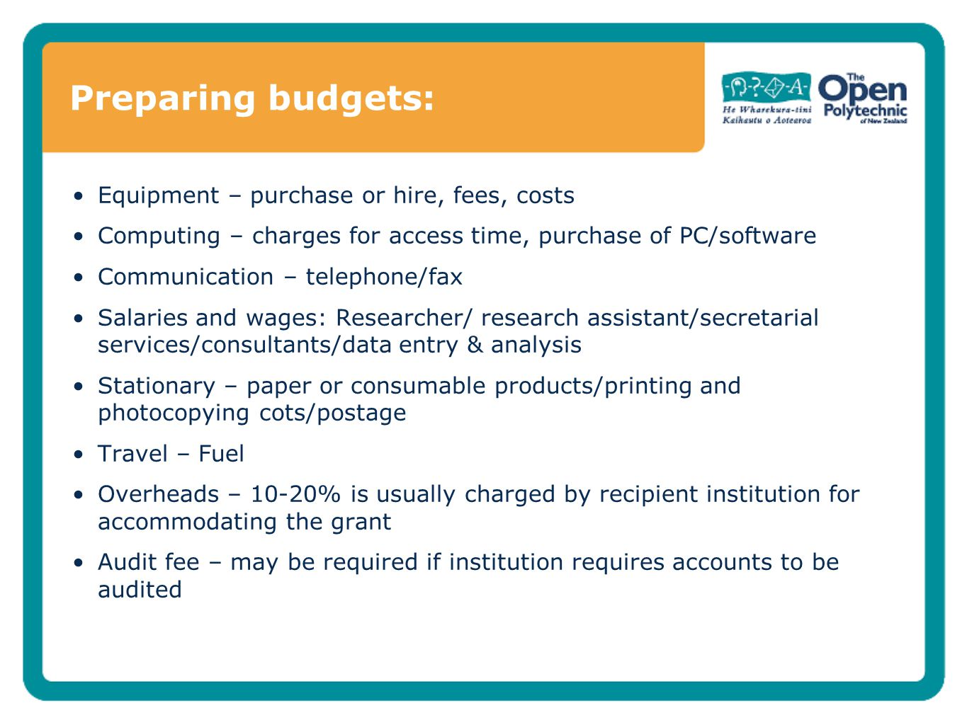 Preparing budgets: Equipment – purchase or hire, fees, costs Computing – charges for access time, purchase of PC/software Communication – telephone/fa