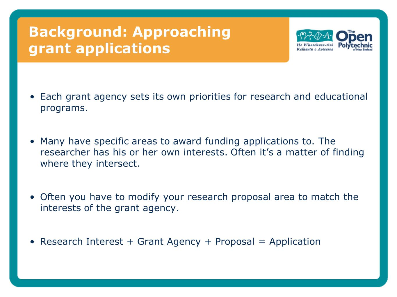 Background: Approaching grant applications Each grant agency sets its own priorities for research and educational programs. Many have specific areas t