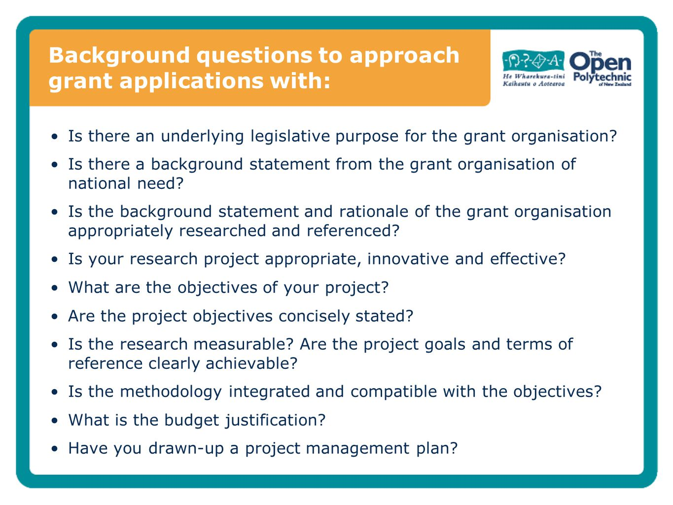 Background questions to approach grant applications with: Is there an underlying legislative purpose for the grant organisation? Is there a background