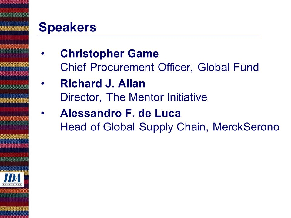 Speakers Christopher Game Chief Procurement Officer, Global Fund Richard J.