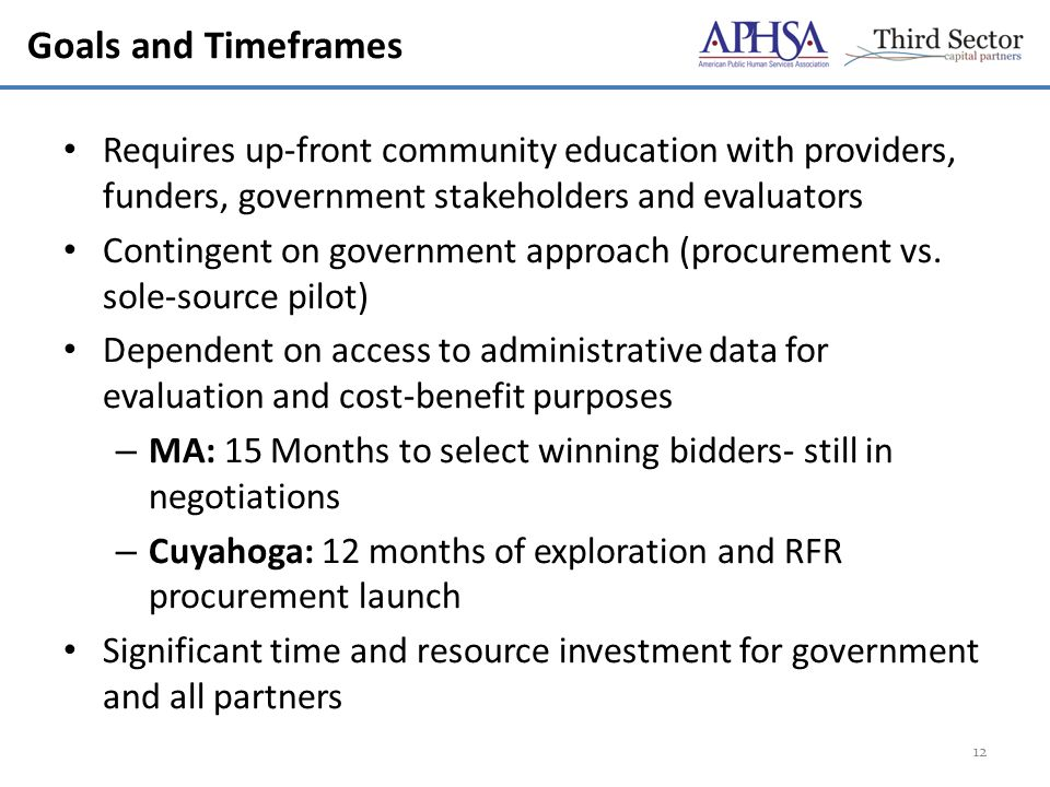 Goals and Timeframes Requires up-front community education with providers, funders, government stakeholders and evaluators Contingent on government approach (procurement vs.