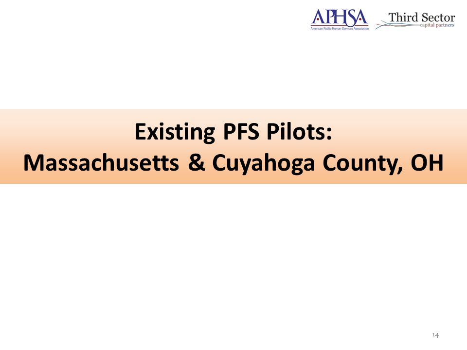 Existing PFS Pilots: Massachusetts & Cuyahoga County, OH 14