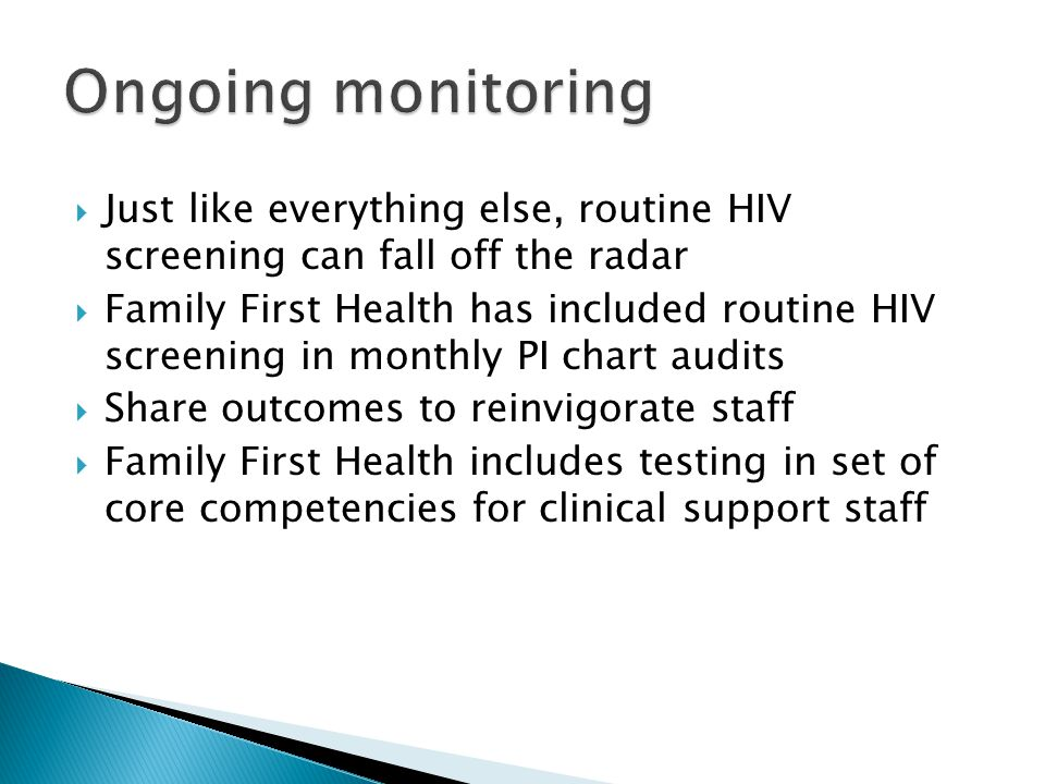 Just like everything else, routine HIV screening can fall off the radar  Family First Health has included routine HIV screening in monthly PI chart