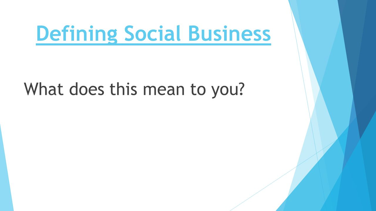 Defining Social Business What does this mean to you