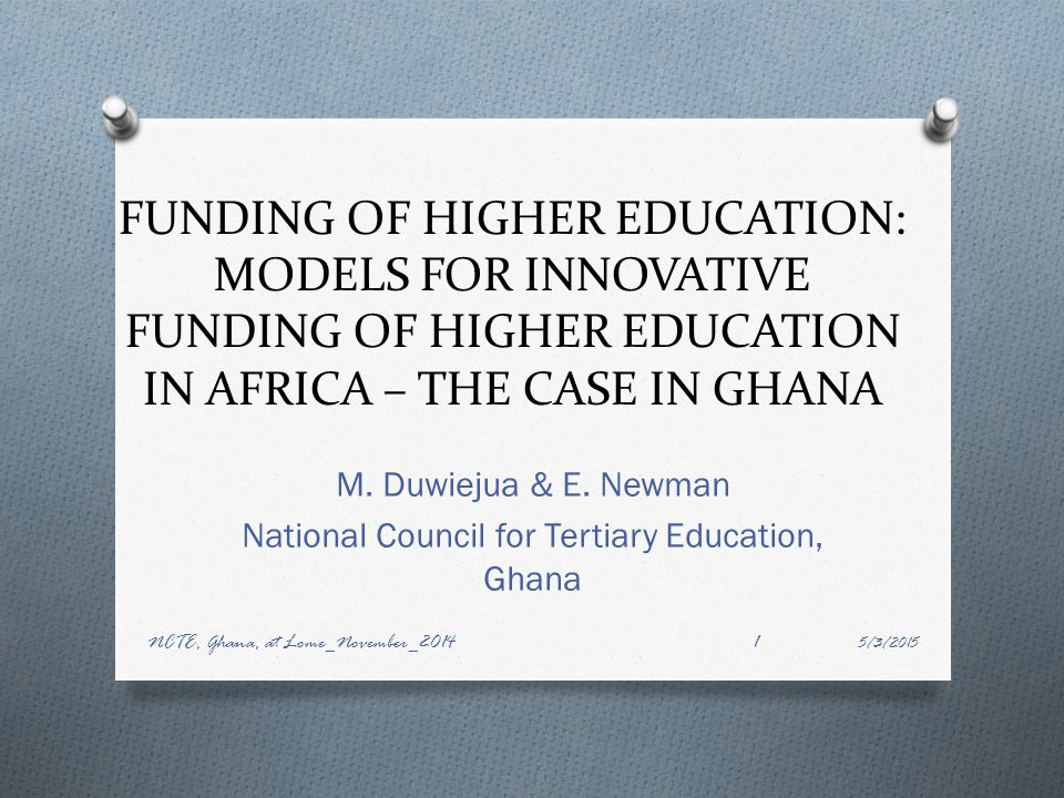 FUNDING OF HIGHER EDUCATION: MODELS FOR INNOVATIVE FUNDING OF HIGHER EDUCATION IN AFRICA – THE CASE IN GHANA M.