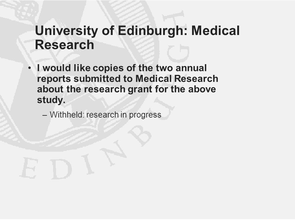 University of Edinburgh: Medical Research I would like copies of the two annual reports submitted to Medical Research about the research grant for the above study.