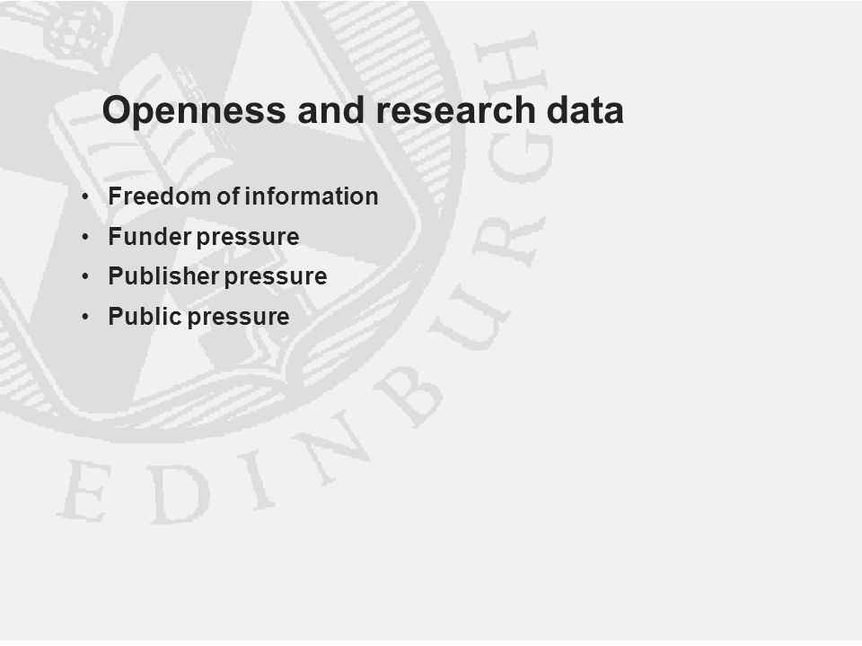 Openness and research data Freedom of information Funder pressure Publisher pressure Public pressure
