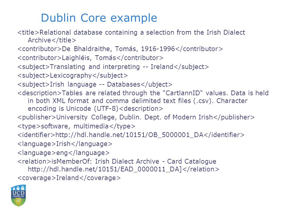 Dublin Core example Relational database containing a selection from the Irish Dialect Archive De Bhaldraithe, Tomás, 1916-1996 Laighléis, Tomás Tra