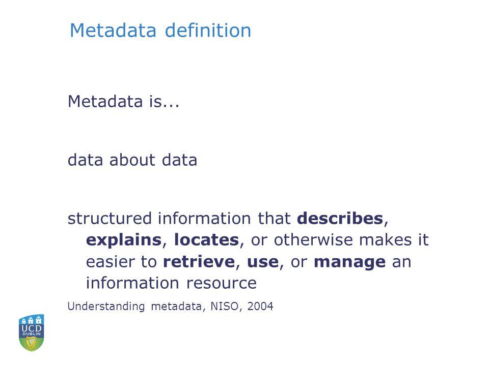 Metadata definition Metadata is...