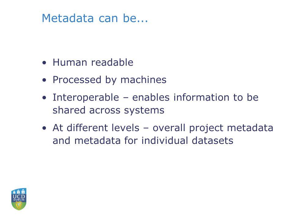 Metadata can be...