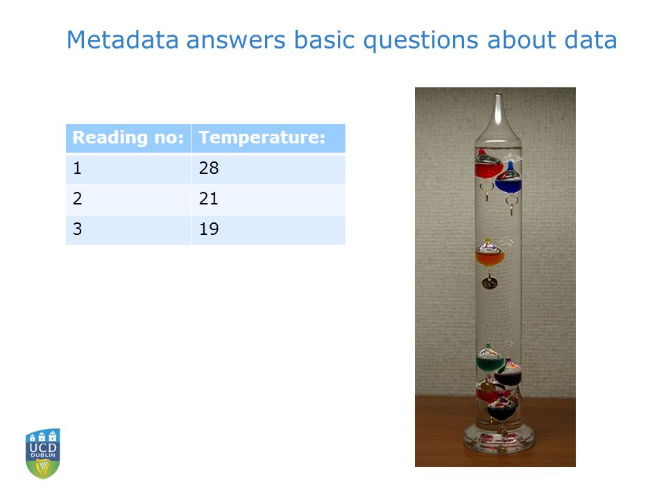 Metadata answers basic questions about data Reading no:Temperature: 128 221 319