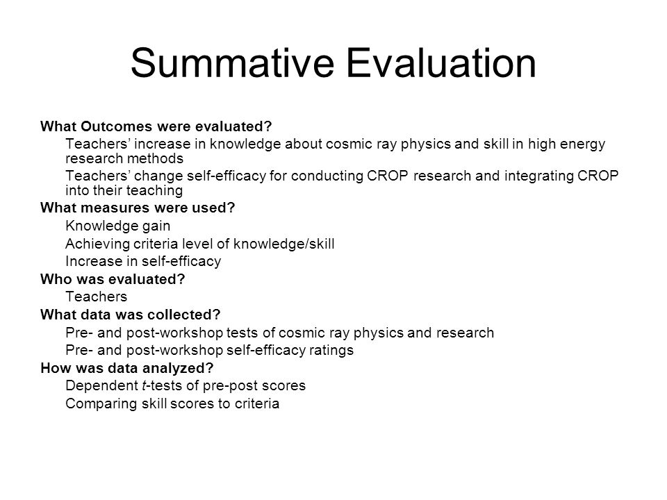 Summative Evaluation What Outcomes were evaluated? Teachers' increase in knowledge about cosmic ray physics and skill in high energy research methods