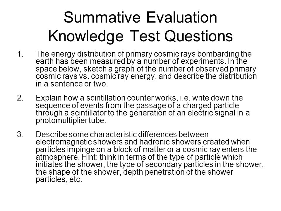 Summative Evaluation Knowledge Test Questions 1.The energy distribution of primary cosmic rays bombarding the earth has been measured by a number of e