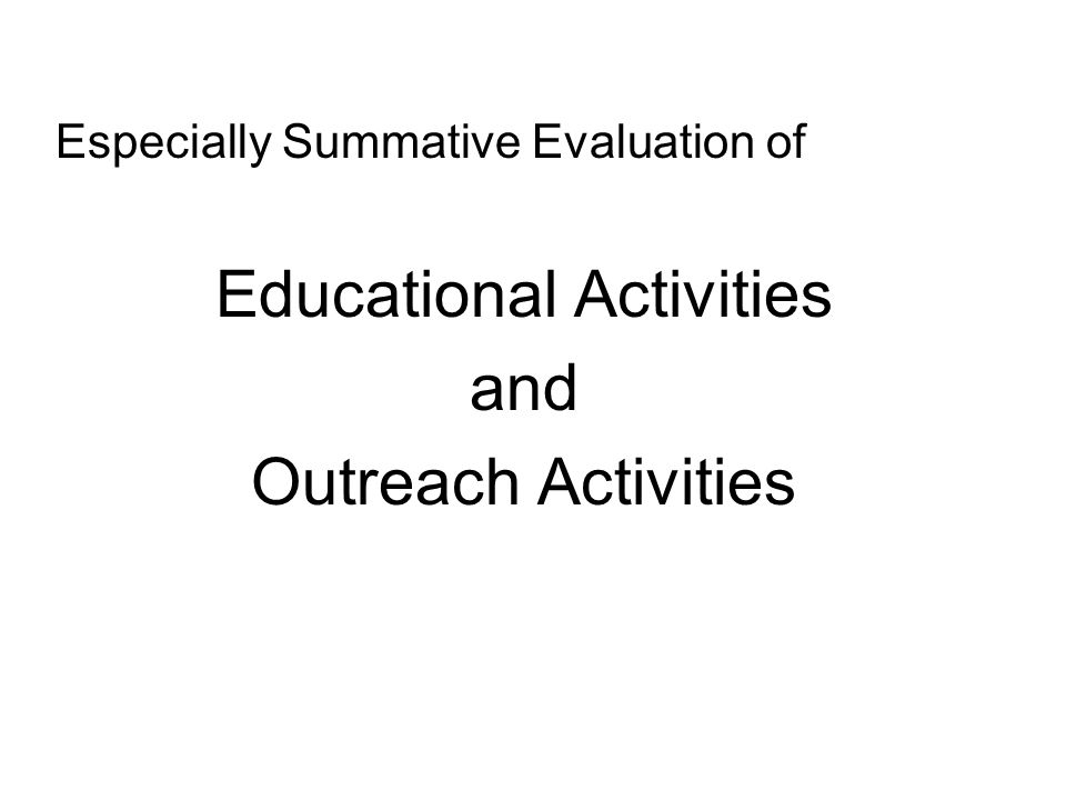 Especially Summative Evaluation of Educational Activities and Outreach Activities