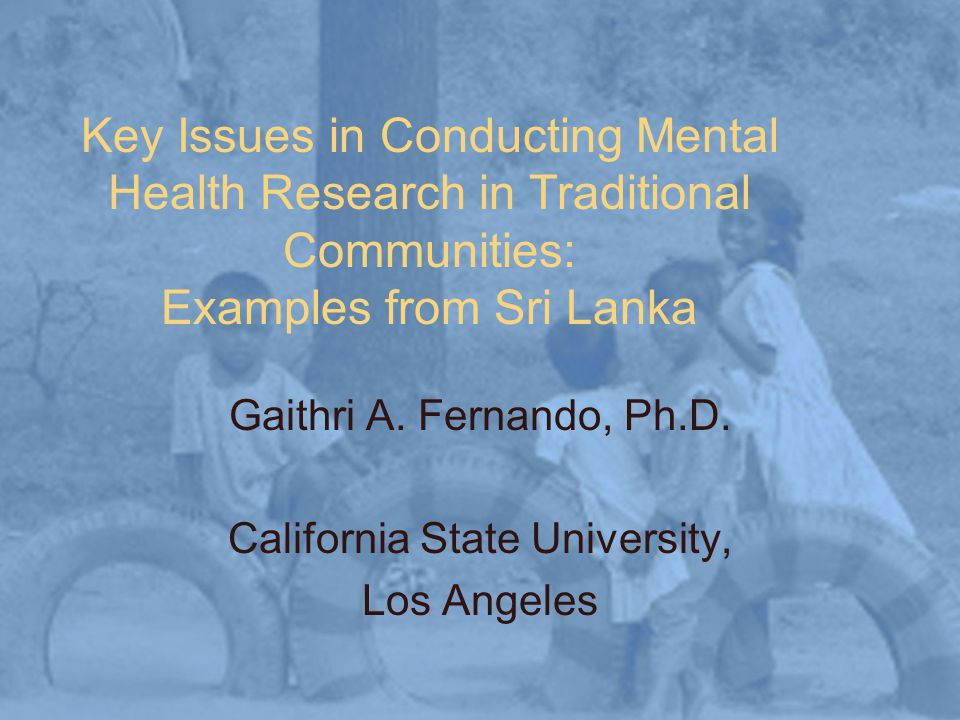 Key Issues in Conducting Mental Health Research in Traditional Communities: Examples from Sri Lanka Gaithri A.
