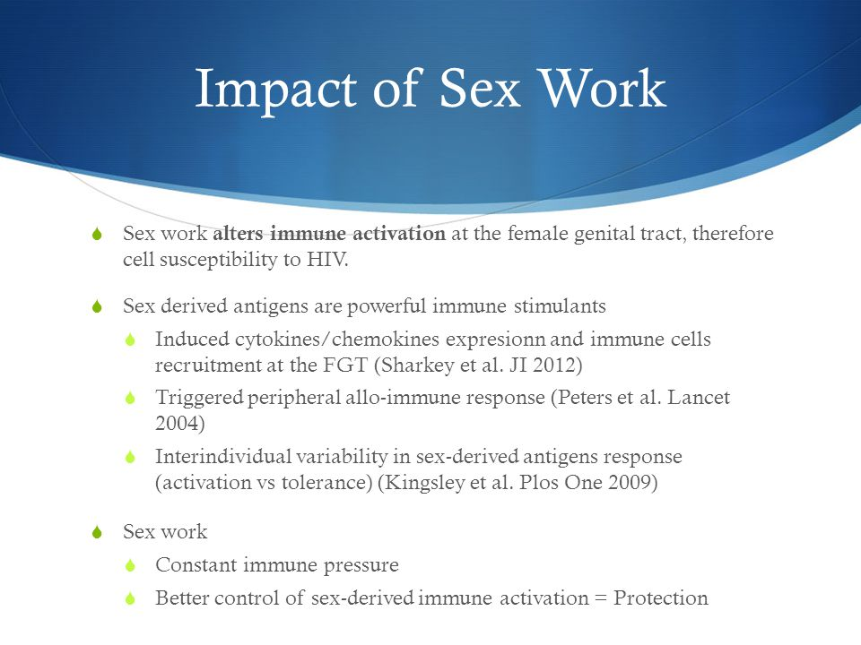 Impact of Sex Work  Sex derived antigens are powerful immune stimulants  Induced cytokines/chemokines expresionn and immune cells recruitment at the FGT (Sharkey et al.