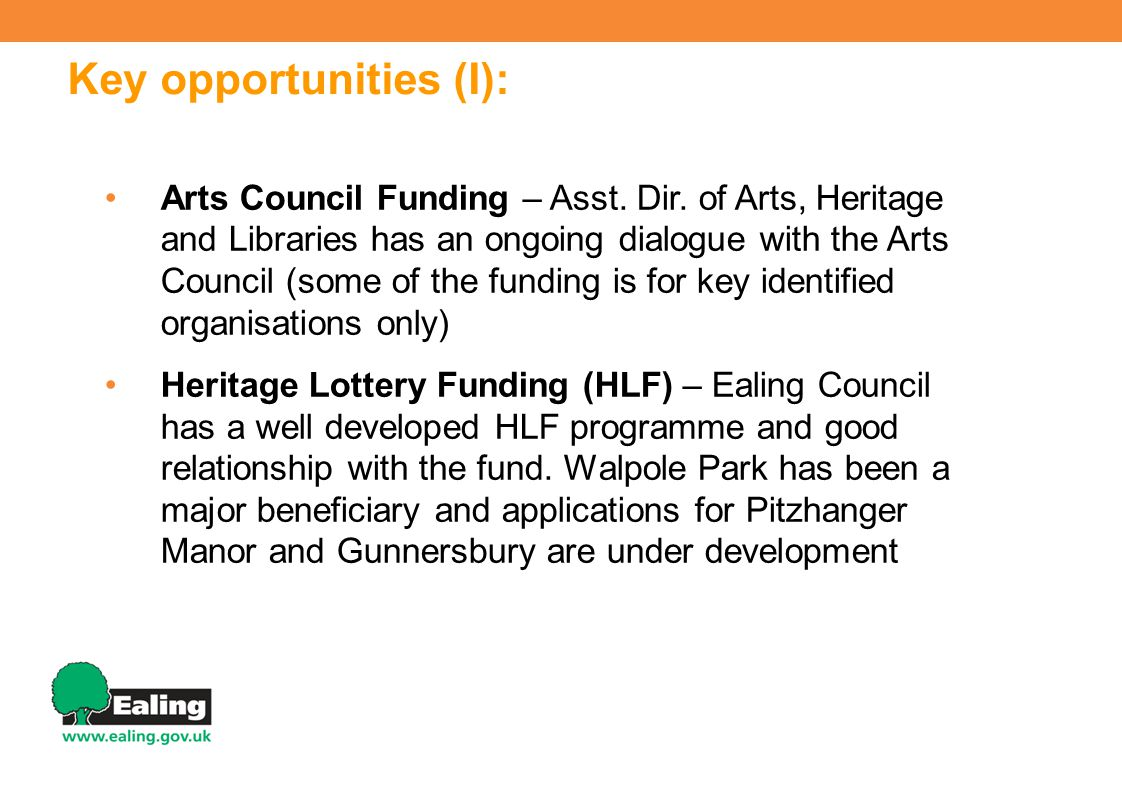 Key opportunities (I): Arts Council Funding – Asst. Dir. of Arts, Heritage and Libraries has an ongoing dialogue with the Arts Council (some of the fu
