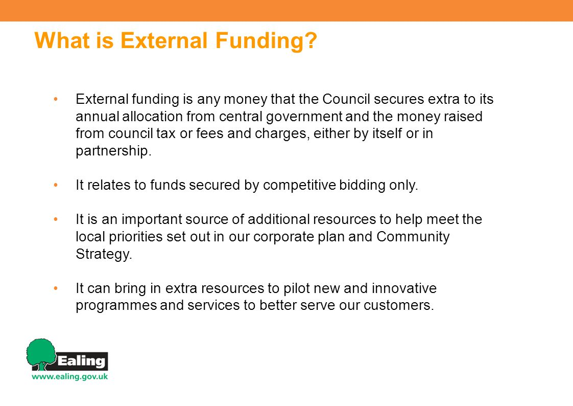 What is External Funding? External funding is any money that the Council secures extra to its annual allocation from central government and the money