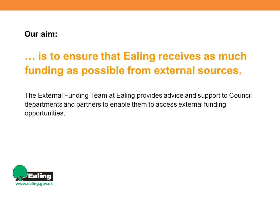 … is to ensure that Ealing receives as much funding as possible from external sources. The External Funding Team at Ealing provides advice and support