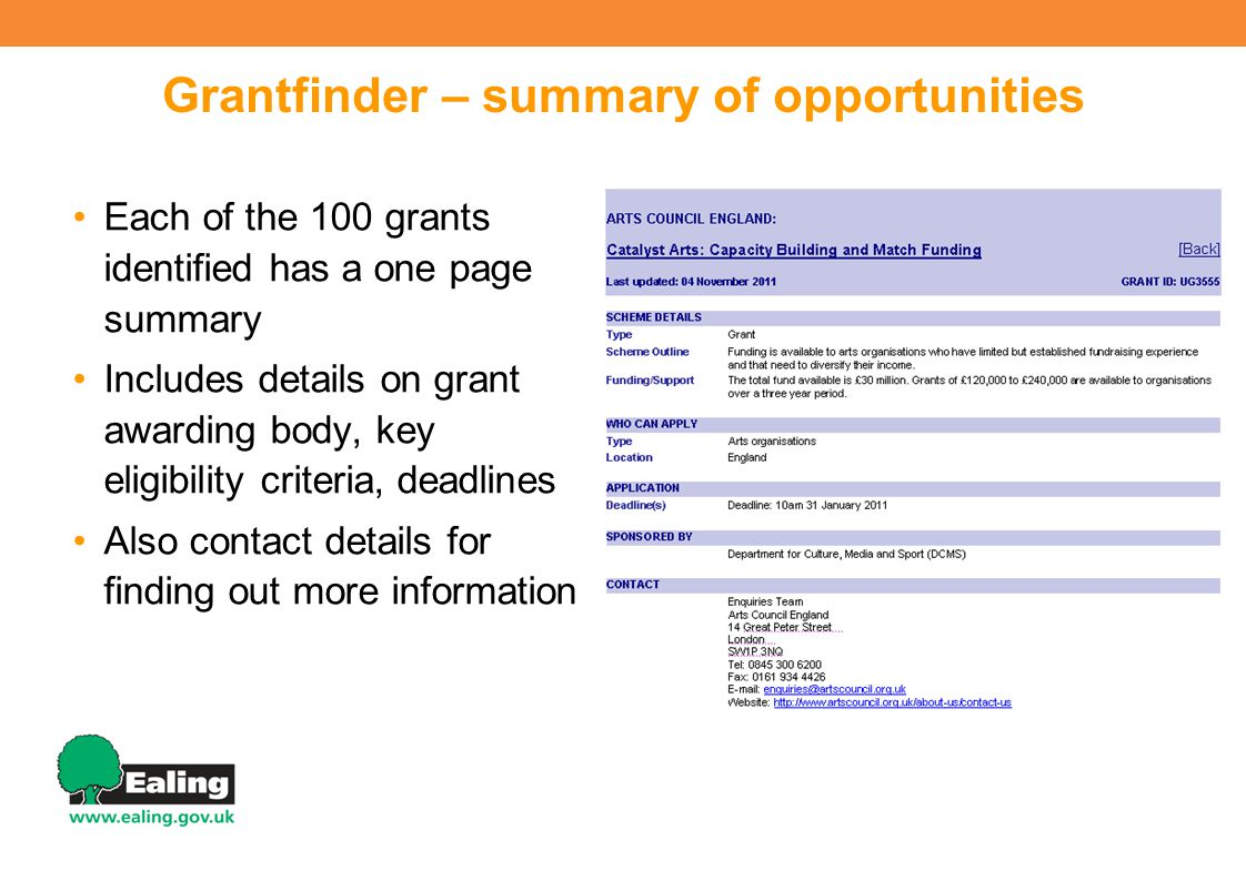 Grantfinder – summary of opportunities Each of the 100 grants identified has a one page summary Includes details on grant awarding body, key eligibility criteria, deadlines Also contact details for finding out more information 7