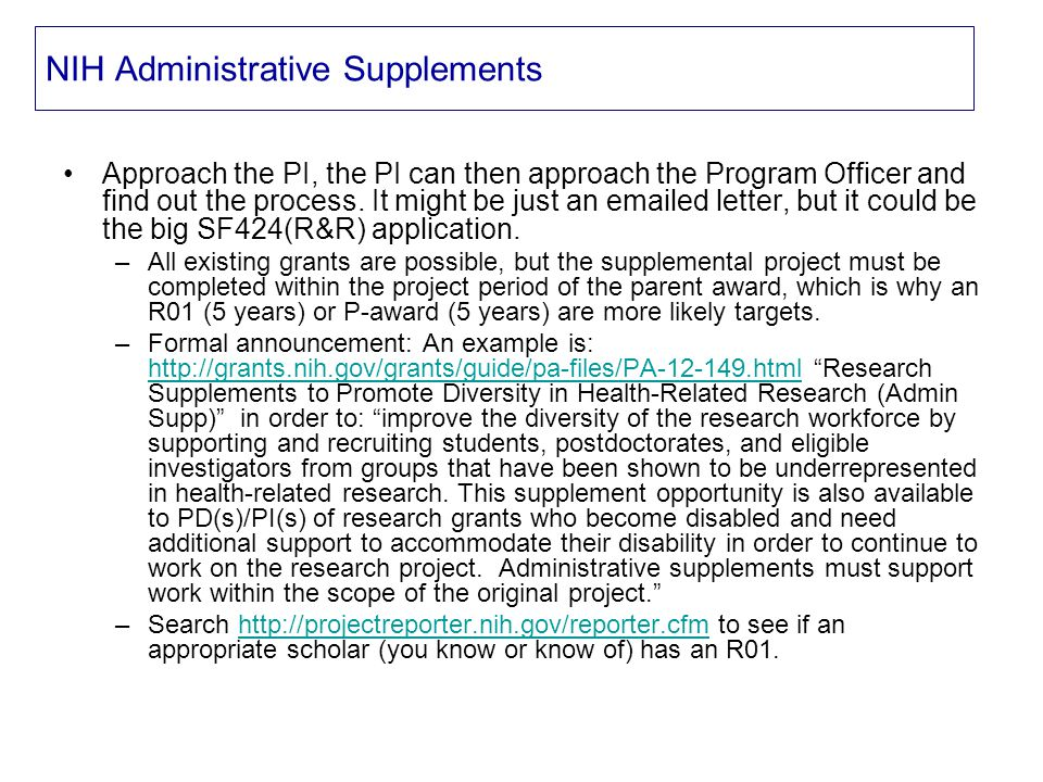 NIH Administrative Supplements Approach the PI, the PI can then approach the Program Officer and find out the process.