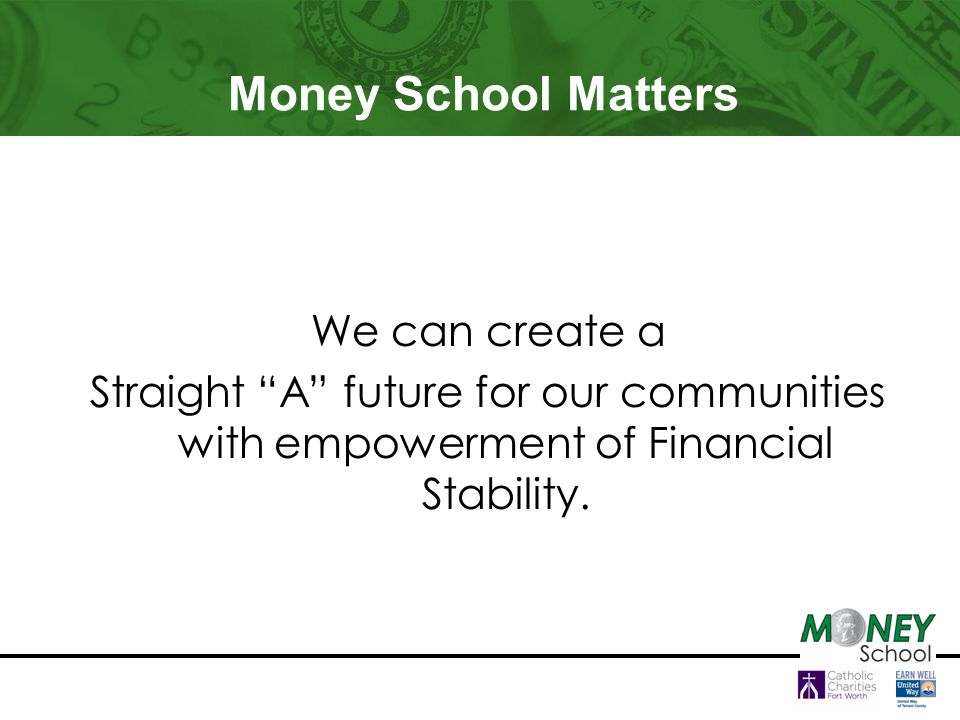 Money School Matters We can create a Straight A future for our communities with empowerment of Financial Stability.