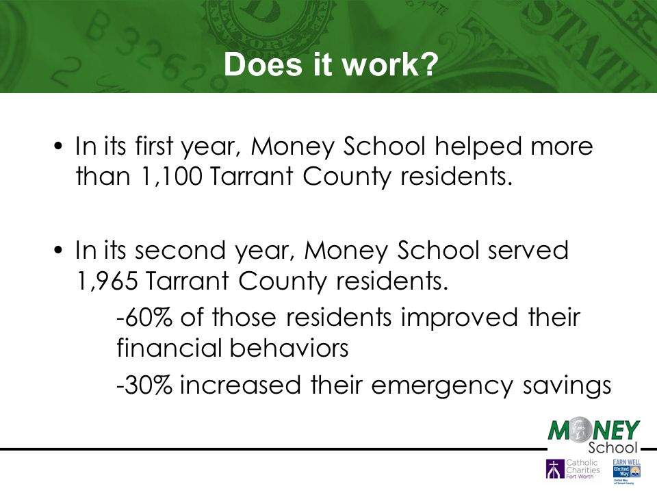Does it work. In its first year, Money School helped more than 1,100 Tarrant County residents.