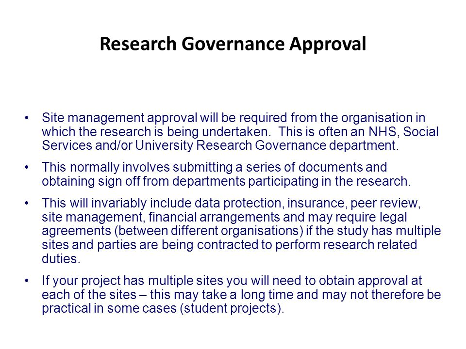 Research Governance Approval Site management approval will be required from the organisation in which the research is being undertaken. This is often