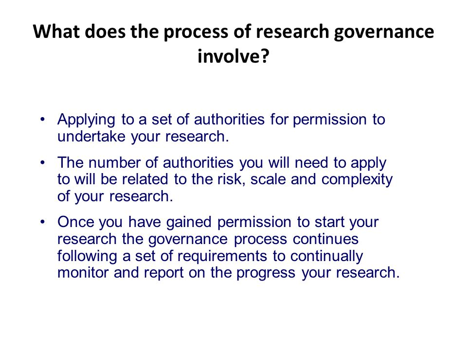 What does the process of research governance involve? Applying to a set of authorities for permission to undertake your research. The number of author