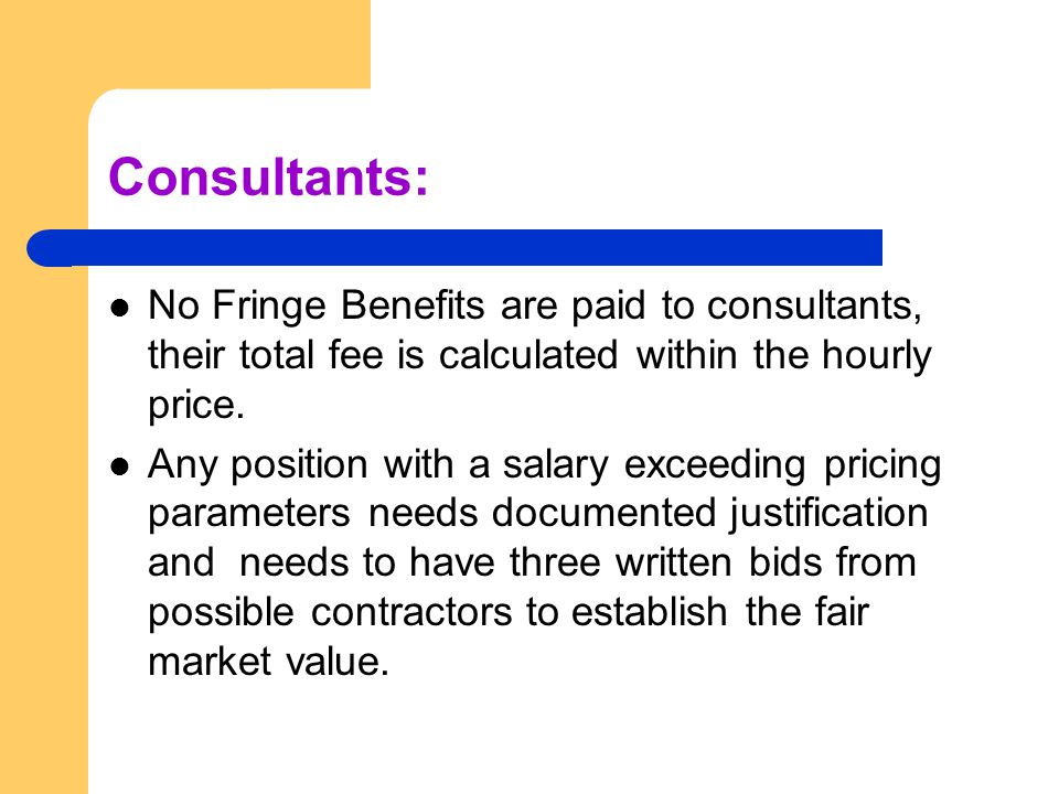 Consultants: No Fringe Benefits are paid to consultants, their total fee is calculated within the hourly price.