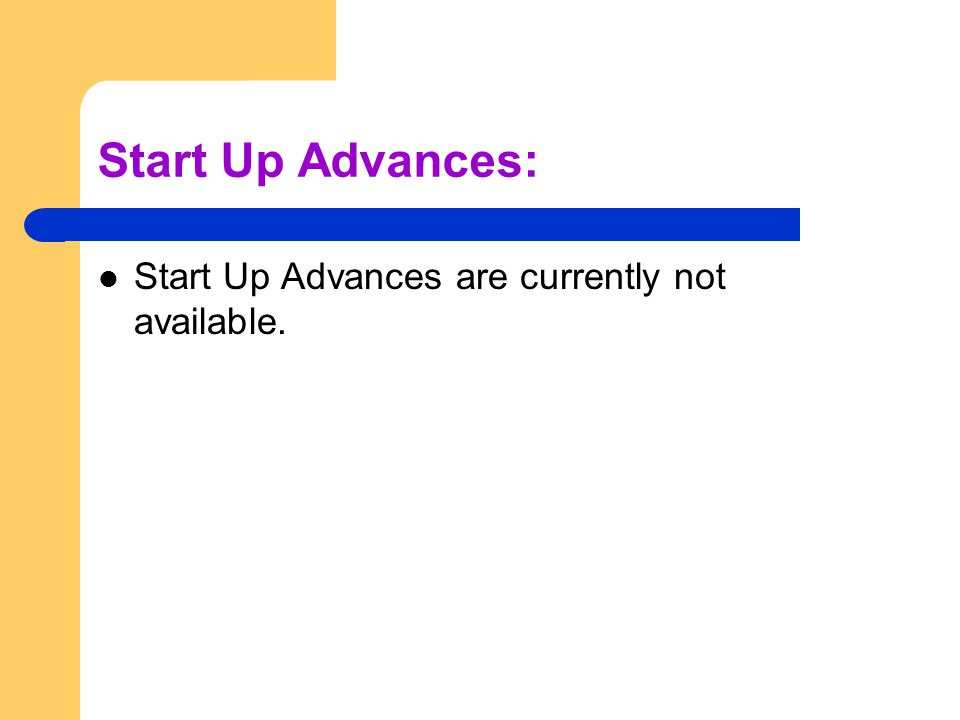 Start Up Advances: Start Up Advances are currently not available.