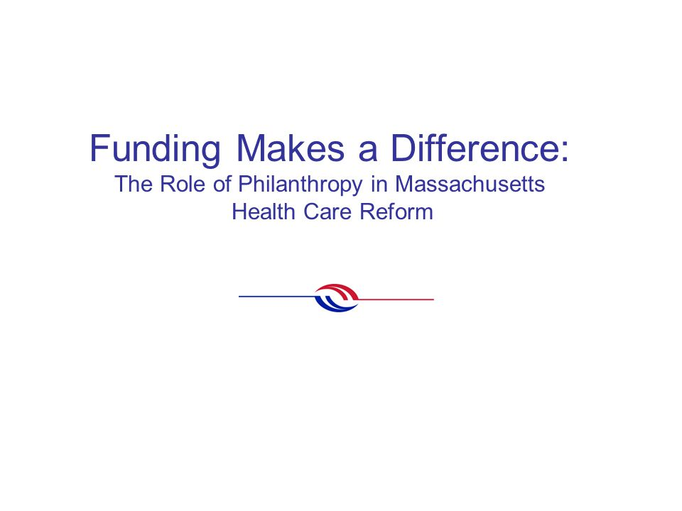 Funding Makes a Difference: The Role of Philanthropy in Massachusetts Health Care Reform