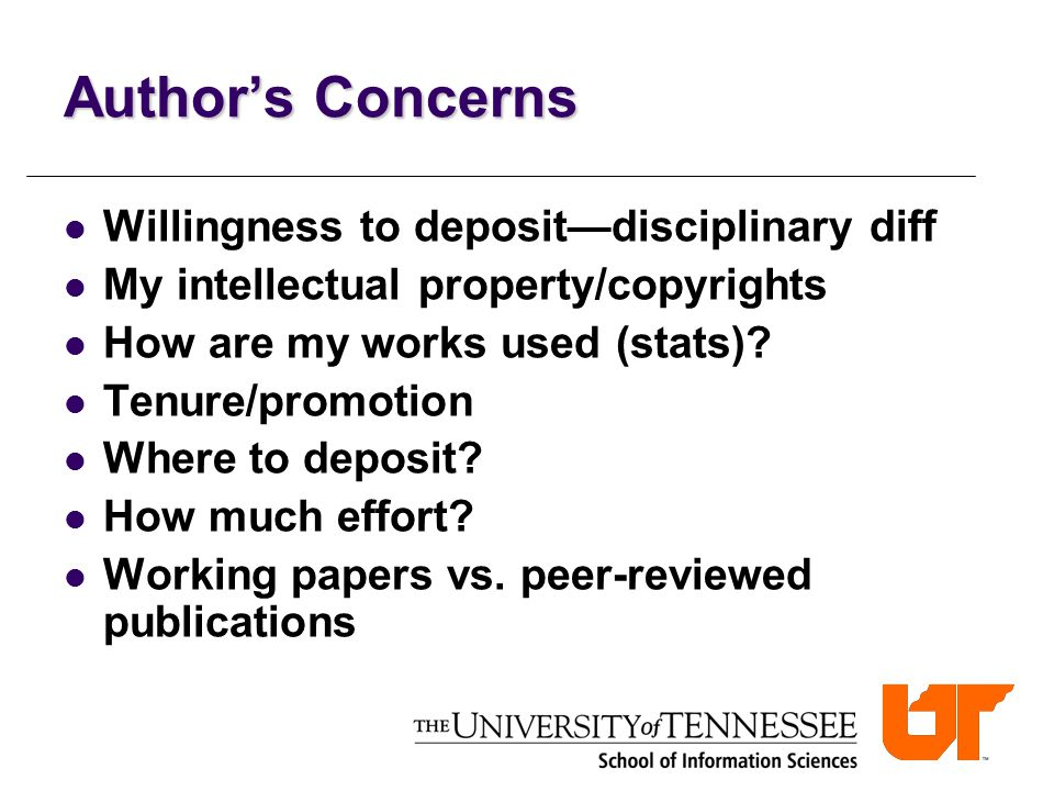 Author's Concerns Willingness to deposit—disciplinary diff My intellectual property/copyrights How are my works used (stats)? Tenure/promotion Where t