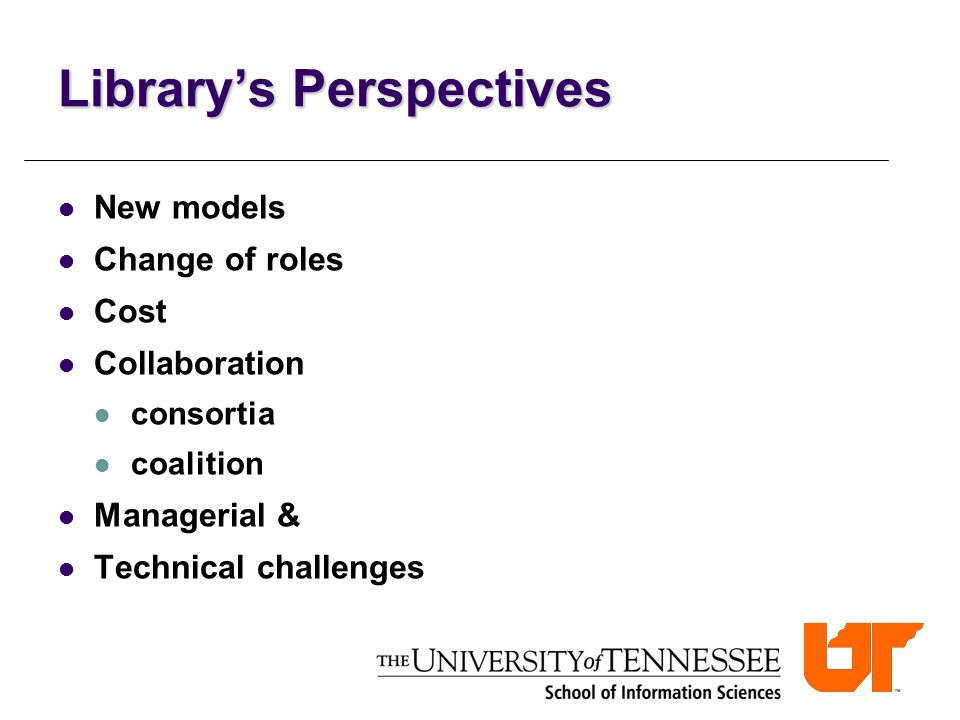 Library's Perspectives New models Change of roles Cost Collaboration consortia coalition Managerial & Technical challenges