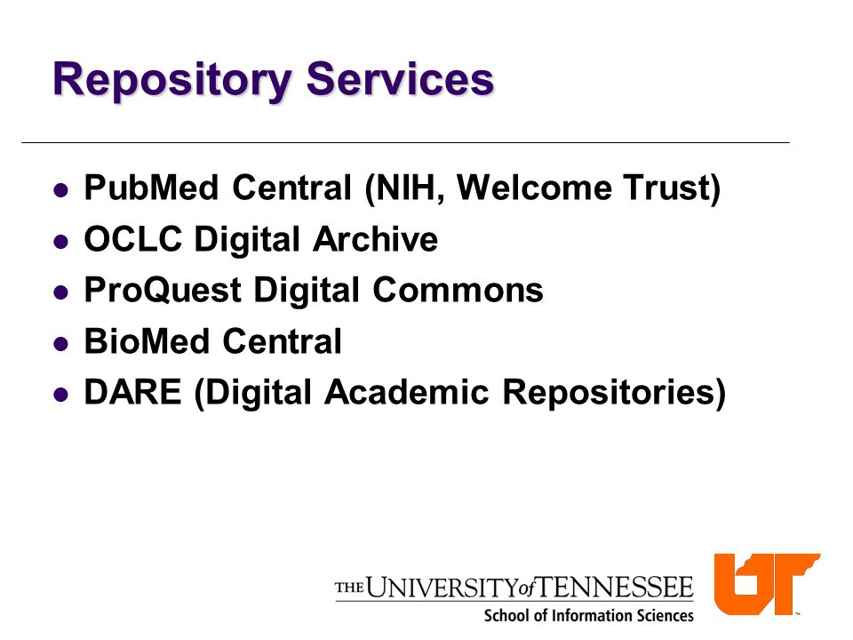 Repository Services PubMed Central (NIH, Welcome Trust) OCLC Digital Archive ProQuest Digital Commons BioMed Central DARE (Digital Academic Repositories)