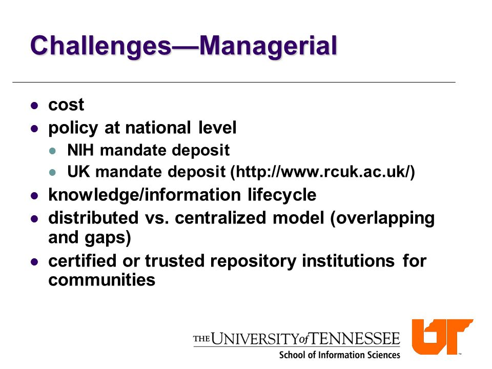 Challenges—Managerial cost policy at national level NIH mandate deposit UK mandate deposit (http://www.rcuk.ac.uk/) knowledge/information lifecycle distributed vs.