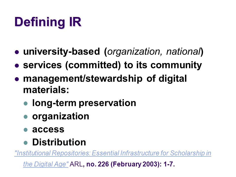 Defining IR university-based (organization, national) services (committed) to its community management/stewardship of digital materials: long-term preservation organization access Distribution Institutional Repositories: Essential Infrastructure for Scholarship in the Digital Age Institutional Repositories: Essential Infrastructure for Scholarship in the Digital Age ARL, no.