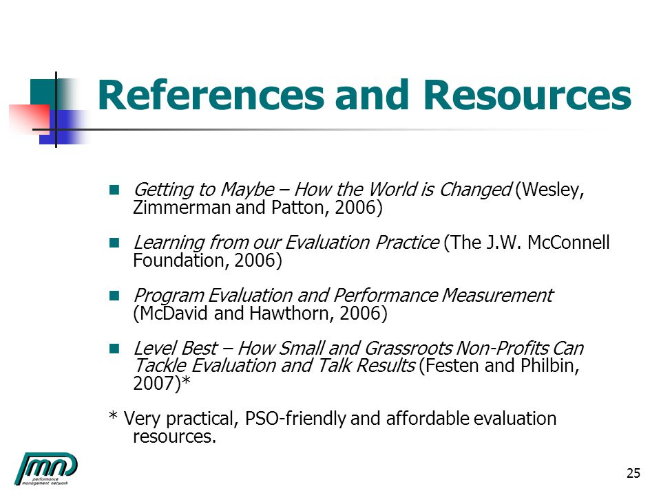 25 References and Resources Getting to Maybe – How the World is Changed (Wesley, Zimmerman and Patton, 2006) Learning from our Evaluation Practice (The J.W.