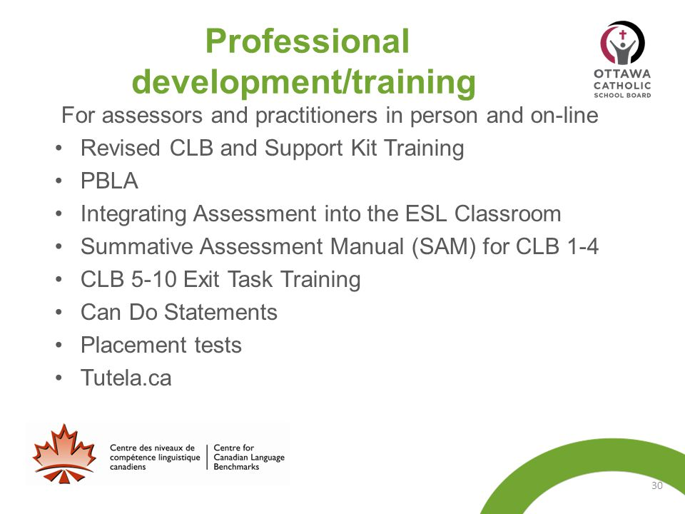 For assessors and practitioners in person and on-line Revised CLB and Support Kit Training PBLA Integrating Assessment into the ESL Classroom Summativ