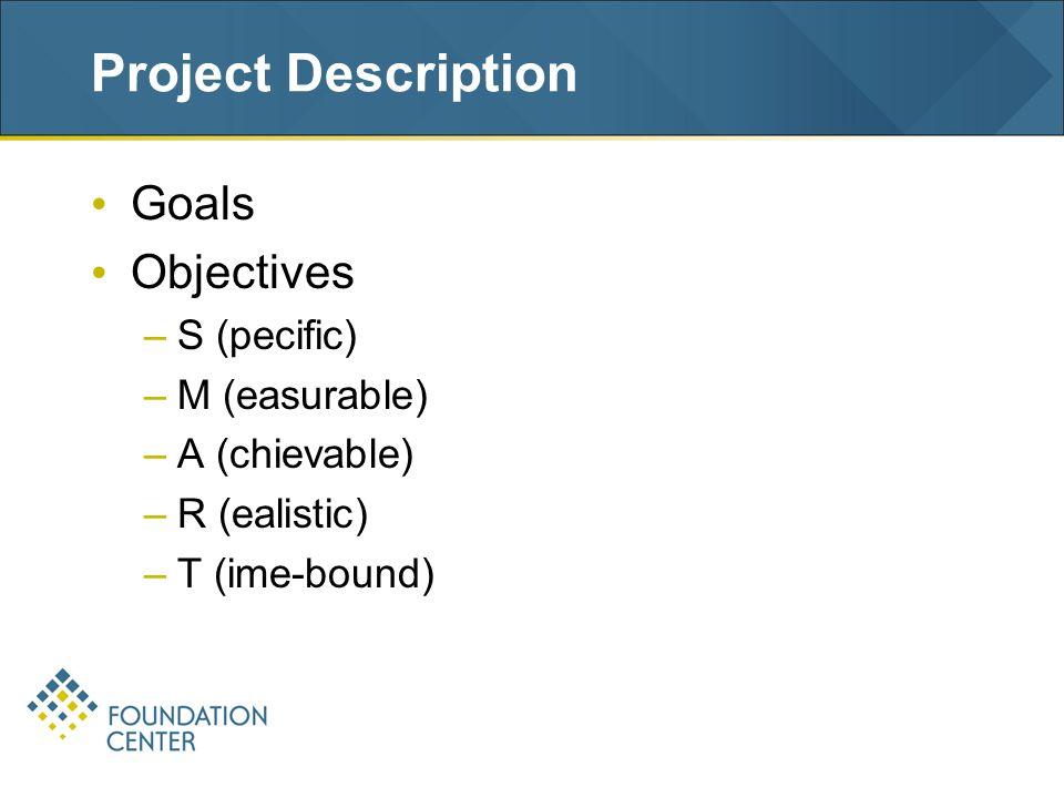 Project Description Goals Objectives –S (pecific) –M (easurable) –A (chievable) –R (ealistic) –T (ime-bound)