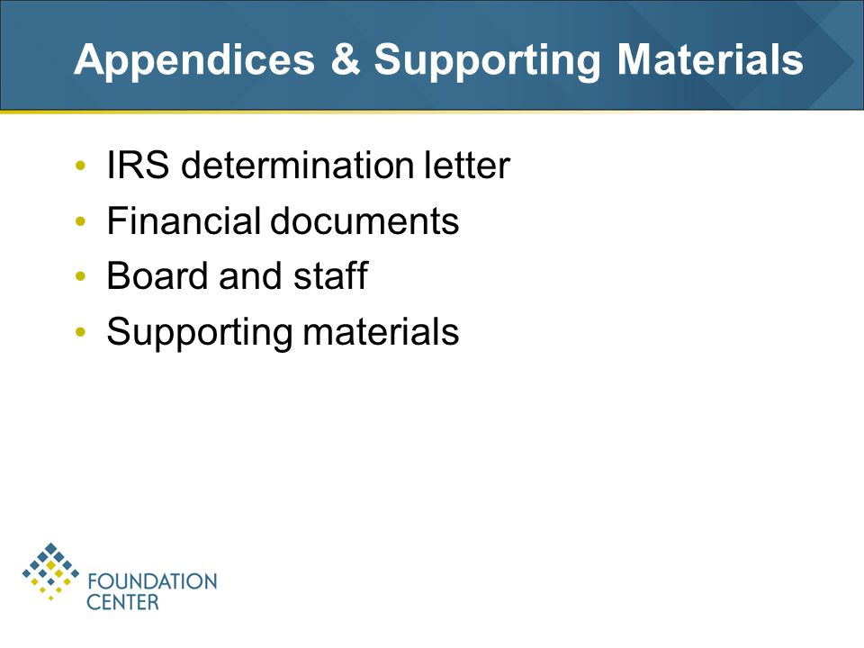 Appendices & Supporting Materials IRS determination letter Financial documents Board and staff Supporting materials